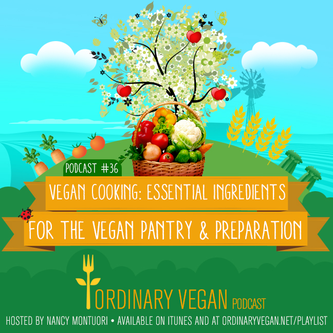 Podcast #36: Vegan Cooking & Essentials For The Vegan Pantry