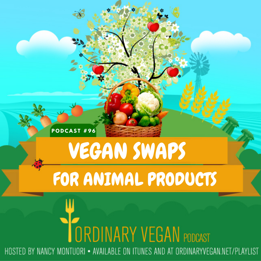 Podcast #96: Vegan Swaps & Recipes for Animal Products